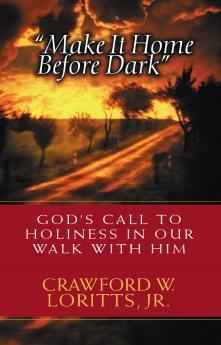 Make Home Before Dark: Crawford W. Loritts