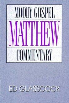 Matthew- Moody Gospel Commentary: Glasscock, Ed; Glasscock,