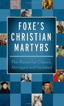 Foxe's Christian Martyrs: The Powerful Classic, Abridged: Foxe, John