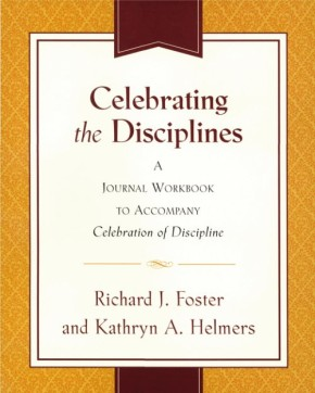 Celebrating the Disciplines: A Journal Workbook to Accompany ``Celebration of Discipline