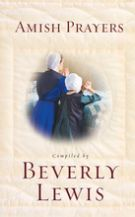 Amish Prayers: Heartfelt Expressions of Humility, Gratitude,: Lewis, Beverly [Compiler]