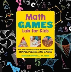 Math Games Lab for Kids: Fun, Hands-On Activities for Learning with Shapes, Puzzles, and Games (L...