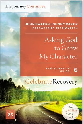 Asking God to Grow My Character: The Journey Continues, Participant's Guide 6: A Recovery Program...