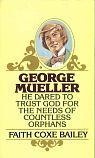 George Mueller: He Dared to Trust God: Faith Coxe Bailey