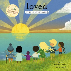 Loved: The Lord?s Prayer (Jesus Storybook Bible)