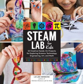 STEAM Lab for Kids: 52 Creative Hands-On Projects for Exploring Science, Technology, Engineering,...
