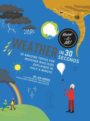 Weather in 30 Seconds: 30 amazing topics for weather wiz kids explained in half a minute (Kids 30...