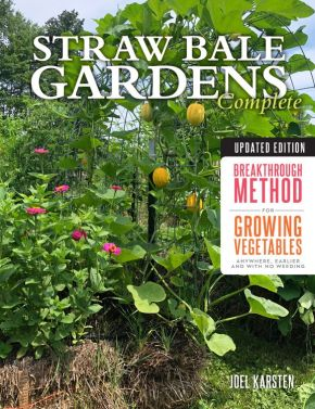 Straw Bale Gardens Complete, Updated Edition: Breakthrough Method for Growing Vegetables Anywhere...