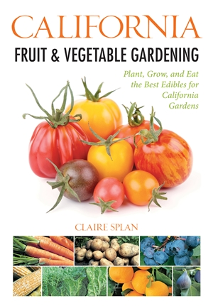 California Fruit & Vegetable Gardening: Plant, Grow, and Eat the Best Edibles for California Gard...