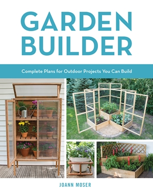 Garden Builder: Plans and Instructions for 35 Projects You Can Make
