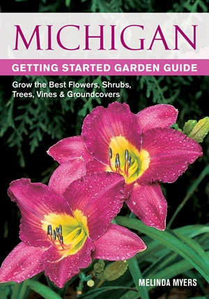 Michigan Getting Started Garden Guide: Grow the Best Flowers, Shrubs, Trees, Vines & Groundcovers...