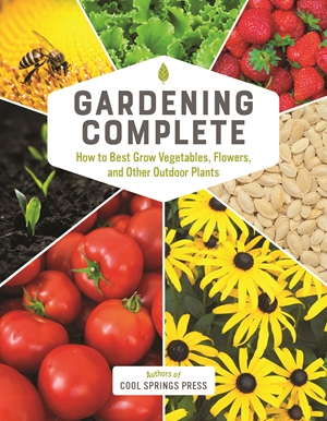 Gardening Complete: How to Best Grow Vegetables, Flowers, and Other Outdoor Plants