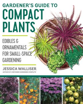 Gardener's Guide to Compact Plants: Edibles and Ornamentals for Small-Space Gardening