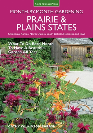 Prairie & Plains States Month-by-Month Gardening: What to Do Each Month to Have a Beautiful Garde...