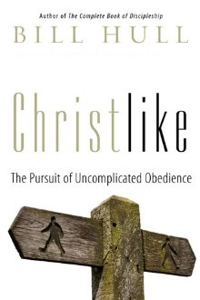 Christlike: The Pursuit of Uncomplicated Obedience: Hull, Bill
