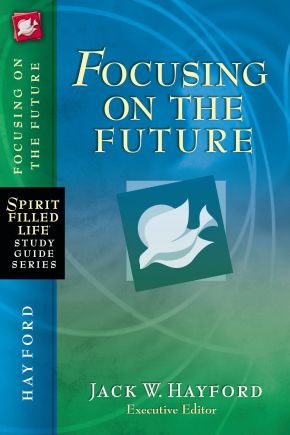 Focusing on the Future (Spirit-Filled Life Study Guide Series)