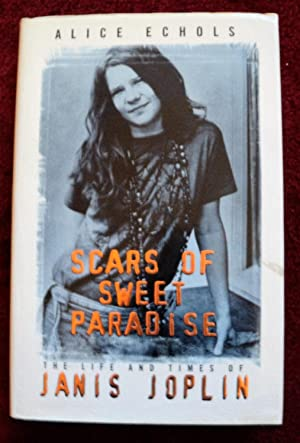Scars of Sweet Paradise: The Life and: Echols,Alice