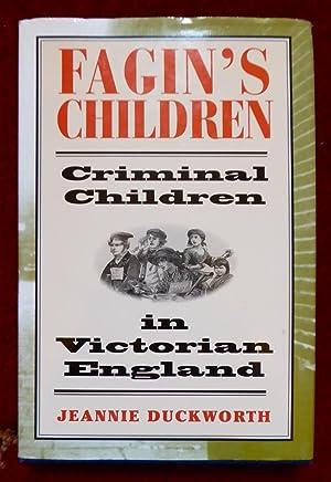 Fagin's Children: Criminal Children in Victorian England: Jeannie Duckworth