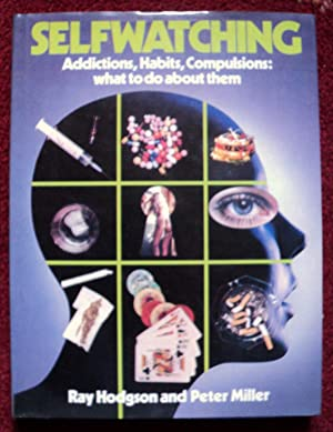 Self Watching : Addictions, Habits and Compulsions: Hodgson, Ray J.;