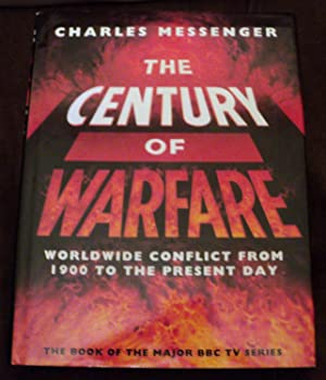 Century of Warfare : Worldwide Conflict from: Messenger, Charles