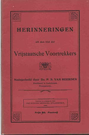 Herinneringen uit den tijd der Vrijstaatsche Voortrekkers.: Van Heerden, P.