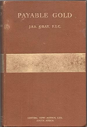 Payable Gold. An Intimate Record of the: Gray, James