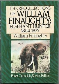 The Recollections of William Finaughty, Elephant Hunter: Finaughty, William