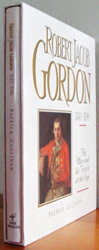 Robert Jacob Gordon 1743-1795. The Man and: Cullinan, Patrick