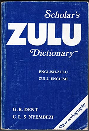 Scholar's Zulu Dictionary. English-Zulu / Zulu-English: Dent, G. R.,