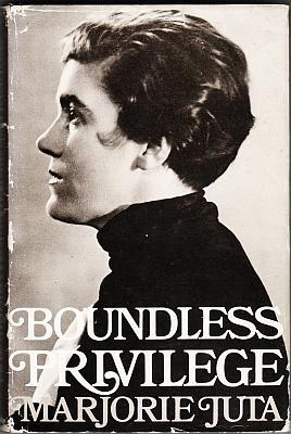 Boundless Privilege. An Autobiography of Marjorie Juta: Juta, Marjorie