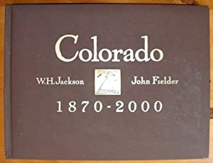 Colorado 1870 - 2000. Historical Landscape Photography: Marston, Ed (text),
