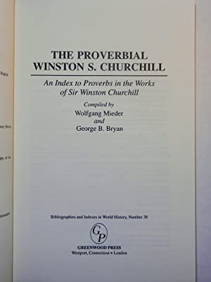 The Proverbial Winston S. Churchill An Index to Proverbs in the Works of Sir Winston Churchill: ...
