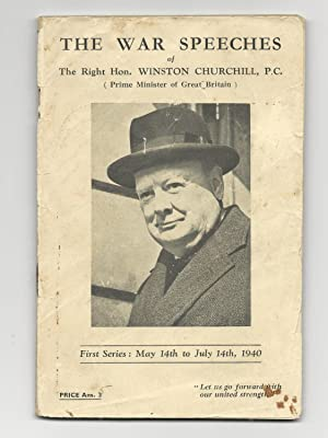 The War Speeches of the Right Hon. Winston S. Churchill, First Series: May 14th to July 14th, 1940:...