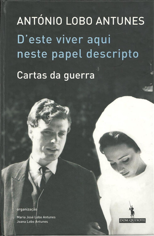 D'ESTE VIVER AQUI NESTE PAPEL DESCRIPTO - CARTAS DA GUERRA - ANTUNES, António Lobo