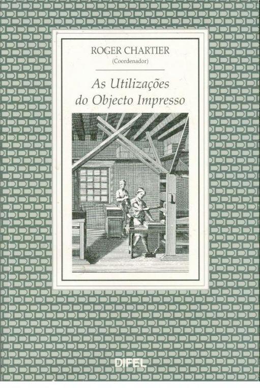 AS UTILIZAÇÕES DO OBJECTO IMPRESSO (SÉCULOS XV - XIX) - CHARTIER, Roger
