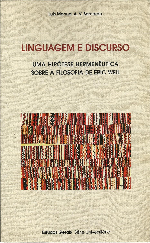 LINGUAGEM E DISCURSO - UMA HIPÓTESE HERMENÊUTICA SOBRE A FILOSOFIA DE ERIC WEIL - BERNARDO, Luís Manuel A. V. (1963)