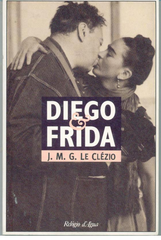 DIEGO & FRIDA - CLÉZIO, J. M. G. Le
