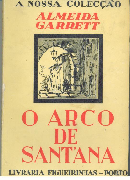 O ARCO DE SANT'ANA by GARRETT, Almeida (1799-1854): Livrarinha ...