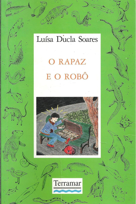 O RAPAZ E O ROBÔ - SOARES, Luísa Ducla
