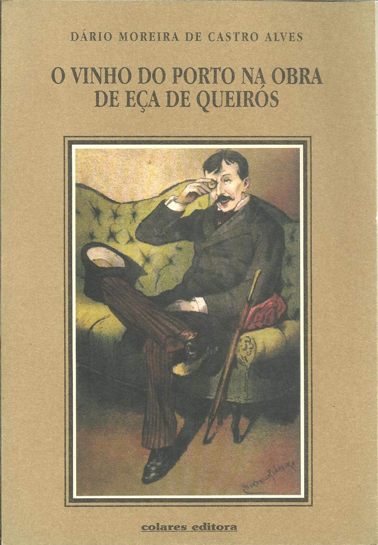 O VINHO DO PORTO NA OBRA DE EÇA DE QUEIRÓS - ALVES, Dário Moreira de Castro