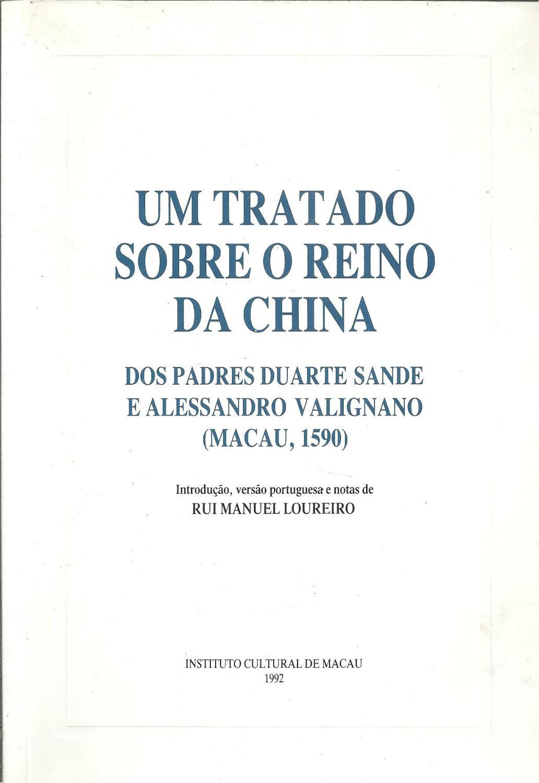 UM TRATADO SOBRE O REINO DA CHINA DOS PADRES DUARTE SANDE E ALESSANDRO VALIGNANO (MACAU, 1590) - LOUREIRO, Rui Manuel