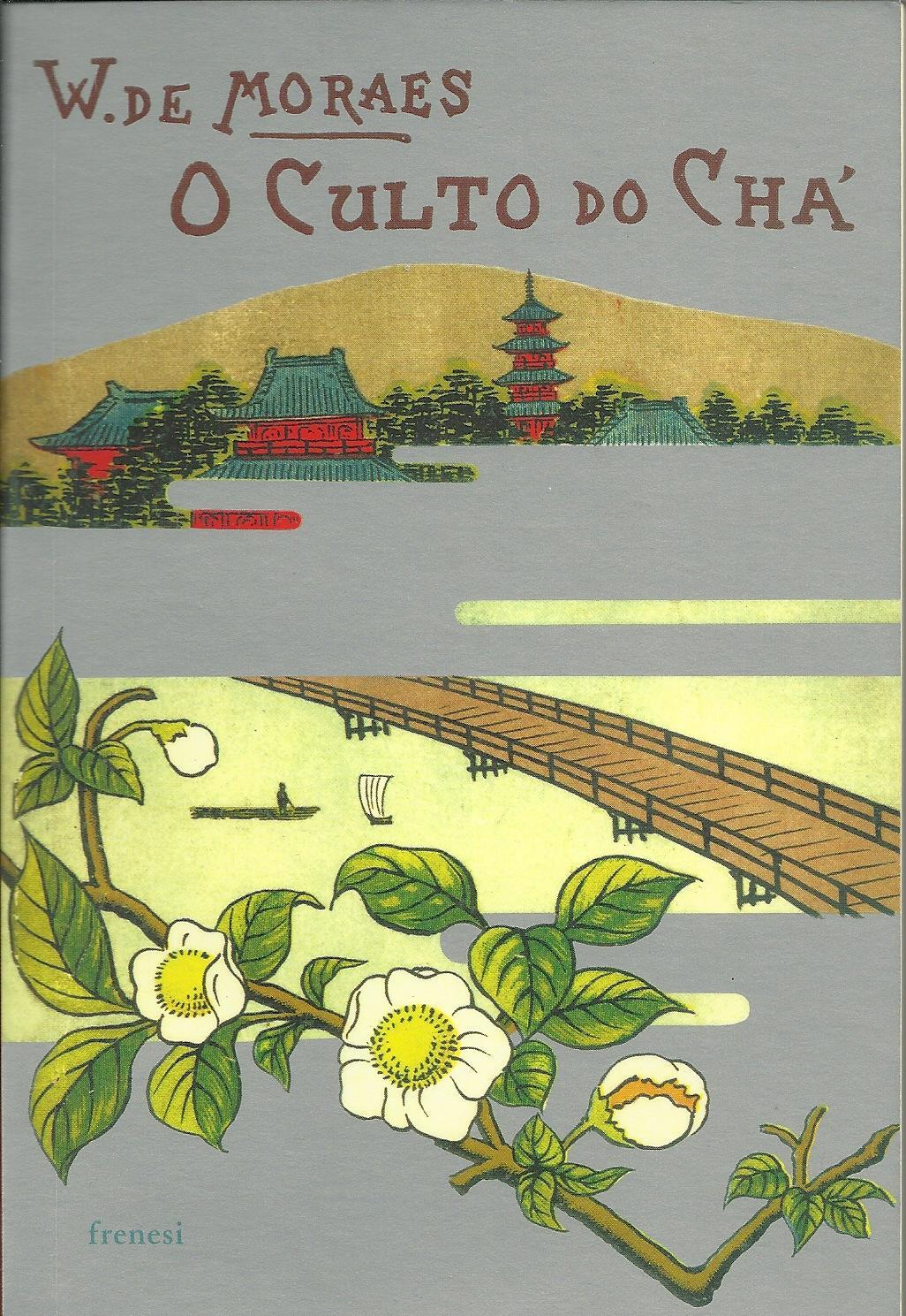 O CULTO DO CHÁ - MORAES, [José de Sousa] Wenceslau de (1854-1929)