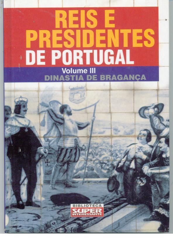 REIS E PRESIDENTES DE PORTUGAL. Vol. III - Dinastias de Bragança - SERRÃO, Luís
