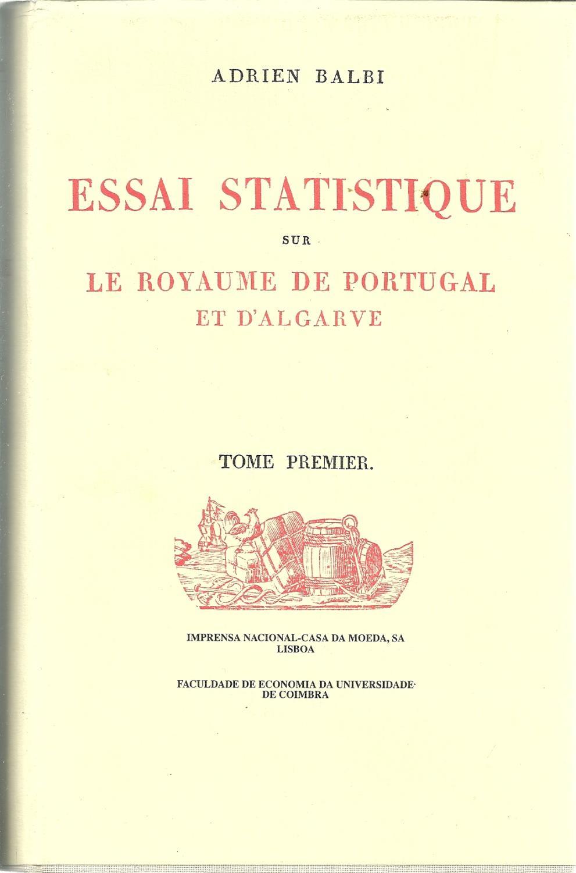 ESSAI STATISTIQUE SUR LE ROYAUME DE PORTUGAL ET D'ALGARVE. Tome Premier - BALBI, Adrien