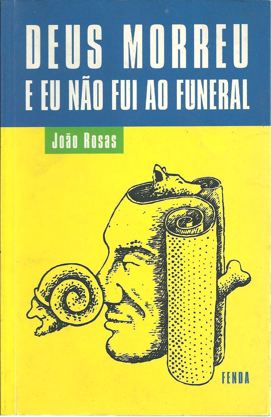 DEUS MORREU E EU NÃO FUI AO FUNERAL - ROSAS, João