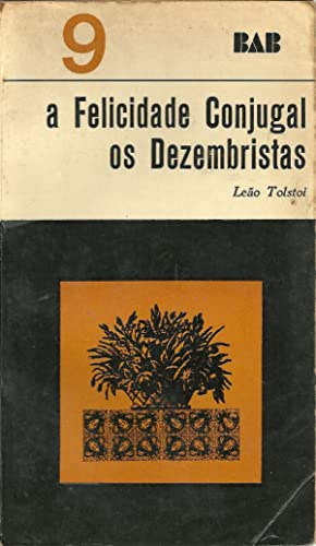 A FELICIDADE CONJUGAL. OS DEZEMBRISTAS: TOLSTOI, Leão (1828 - 1910)