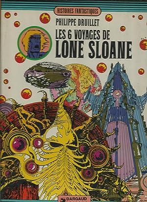 LES 6 VOYAGES DE LONE SLOANE: DRUILLET, Philippe