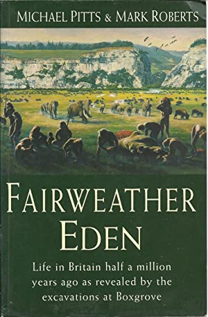 FAIRWEATHER EDEN: Life in Britain half a million years ago as revealed by the excavations at Boxg...