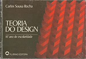 TEORIA DO DESIGN. 10º ano de Escolaridade: ROCHA, Carlos Sousa