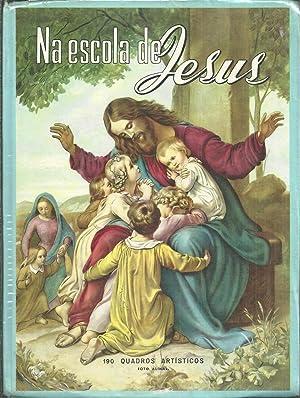 NA ESCOLA DE JESUS.O Catecismo de Pio X explicado por meio de 190 quadros artísticos.